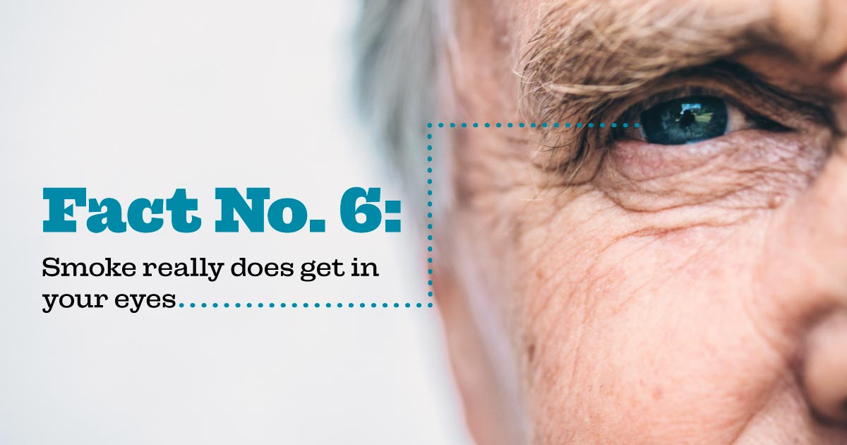 Fact No. 6: Smoke really does get in your eyes.