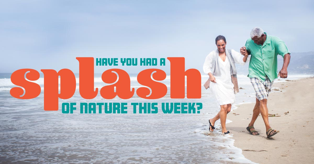 Have you had a splash of nature this week?